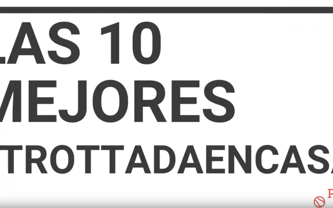 Las 10 mejores #Trottadaencasa de marzo.